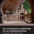 Un libro de la Fundación Santa María la Real del Patrimonio Histórico analiza las claves del emplazamiento de los monasterios medievales
